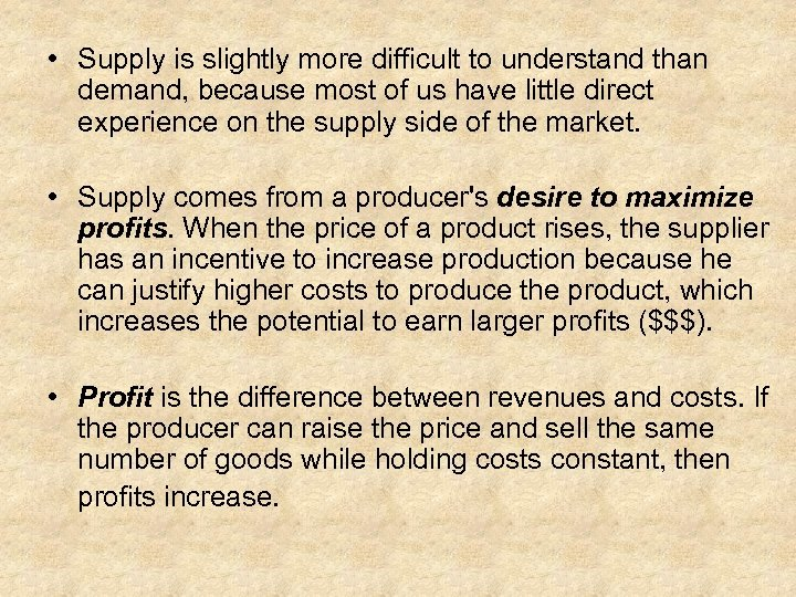 • Supply is slightly more difficult to understand than demand, because most of