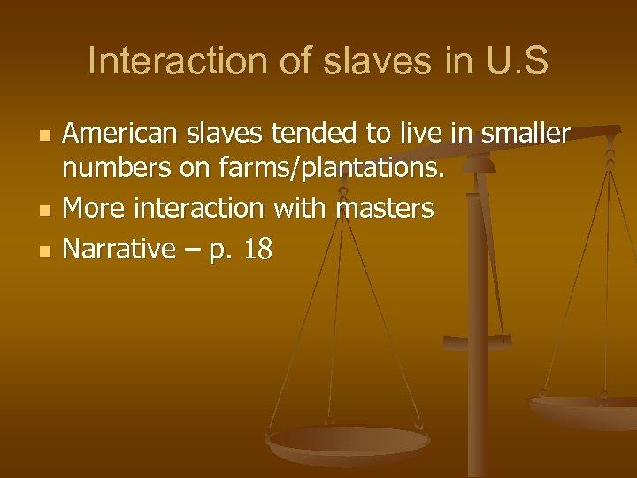 Interaction of slaves in U. S n n n American slaves tended to live
