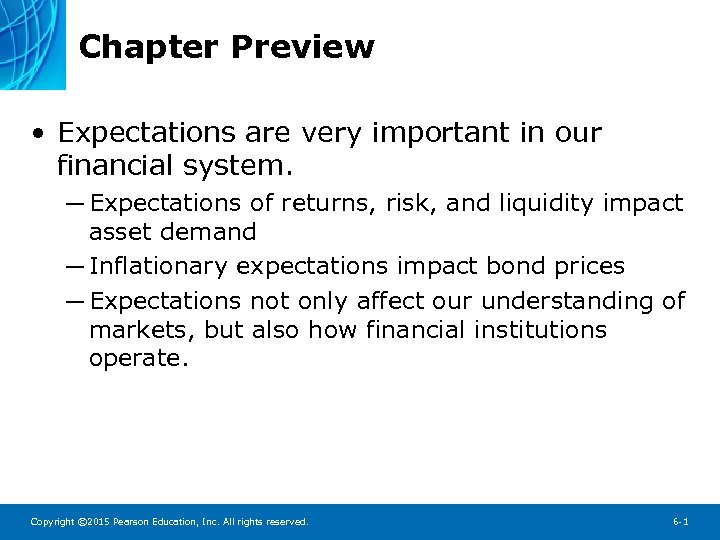 Chapter Preview • Expectations are very important in our financial system. ─ Expectations of
