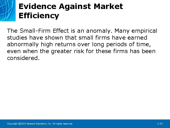 Evidence Against Market Efficiency The Small-Firm Effect is an anomaly. Many empirical studies have