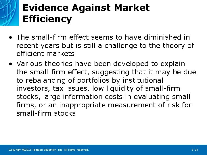 Evidence Against Market Efficiency • The small-firm effect seems to have diminished in recent