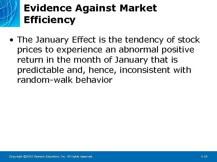 Evidence Against Market Efficiency • The January Effect is the tendency of stock prices