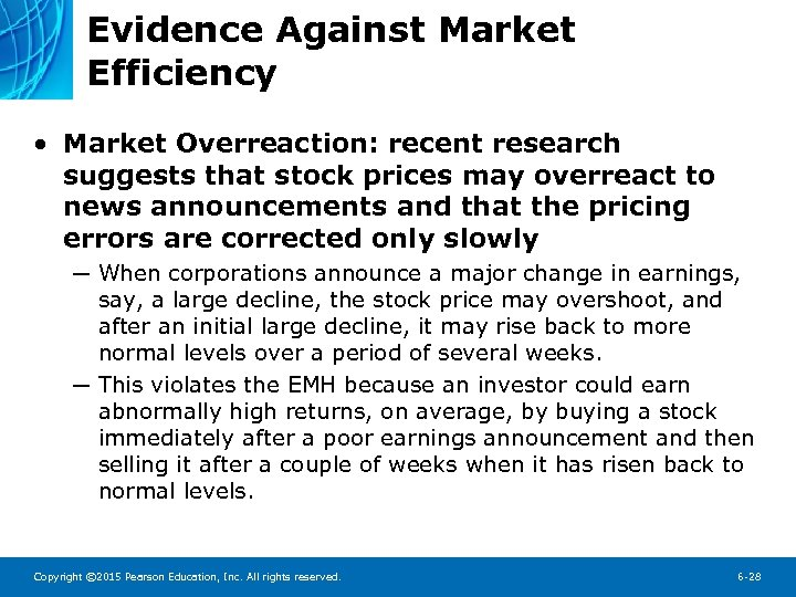 Evidence Against Market Efficiency • Market Overreaction: recent research suggests that stock prices may