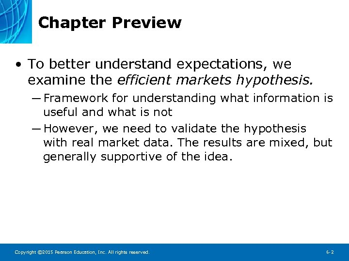 Chapter Preview • To better understand expectations, we examine the efficient markets hypothesis. ─