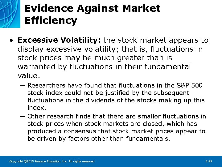 Evidence Against Market Efficiency • Excessive Volatility: the stock market appears to display excessive