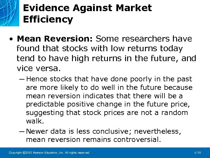Evidence Against Market Efficiency • Mean Reversion: Some researchers have found that stocks with