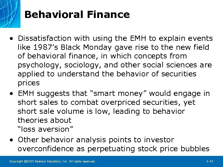 Behavioral Finance • Dissatisfaction with using the EMH to explain events like 1987's Black