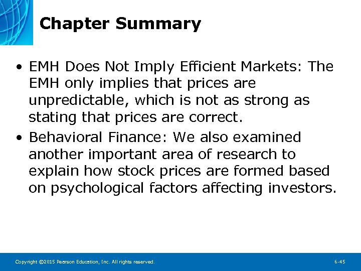 Chapter Summary • EMH Does Not Imply Efficient Markets: The EMH only implies that