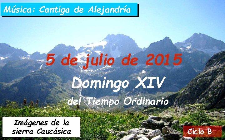 Música: Cantiga de Alejandría 5 de julio de 2015 Domingo XIV del Tiempo Ordinario