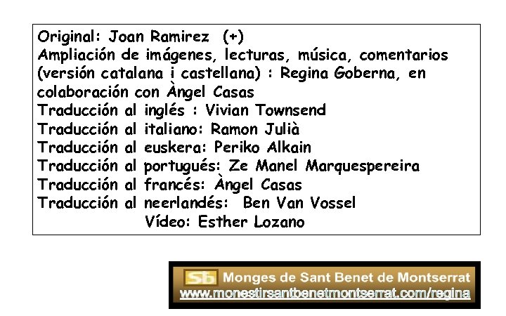 Original: Joan Ramirez (+) Ampliación de imágenes, lecturas, música, comentarios (versión catalana i castellana)
