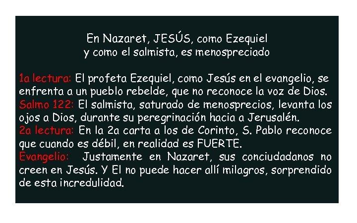 En Nazaret, JESÚS, como Ezequiel y como el salmista, es menospreciado 1 a lectura: