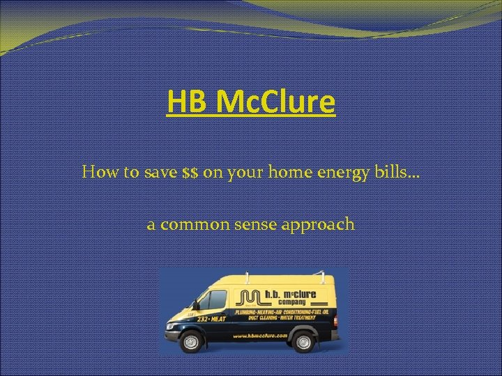 HB Mc. Clure How to save $$ on your home energy bills… a common