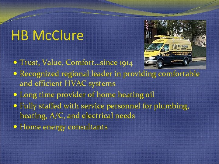 HB Mc. Clure Trust, Value, Comfort…since 1914 Recognized regional leader in providing comfortable and
