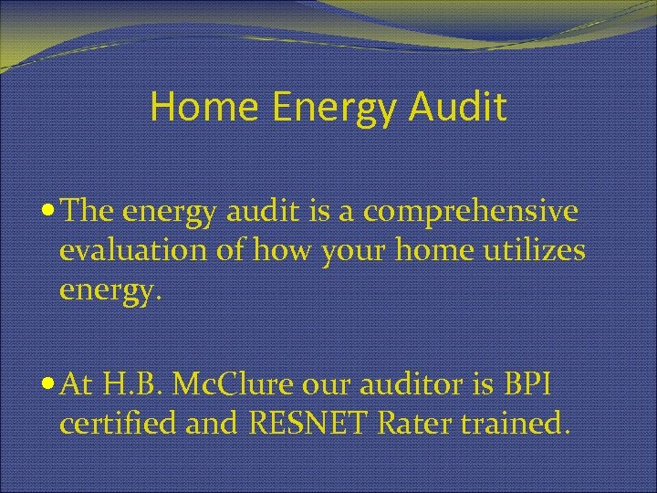 Home Energy Audit The energy audit is a comprehensive evaluation of how your home