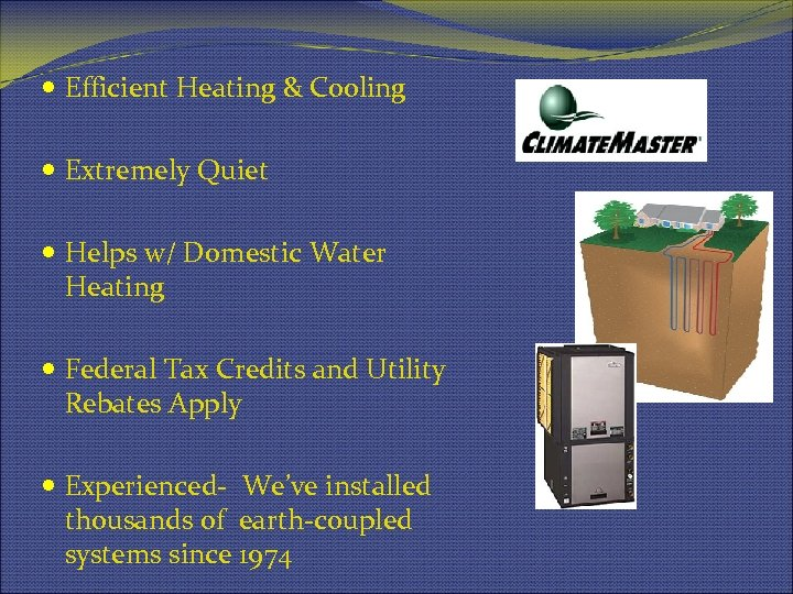 Efficient Heating & Cooling Extremely Quiet Helps w/ Domestic Water Heating Federal Tax