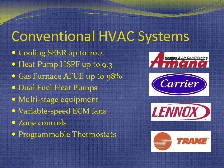 Conventional HVAC Systems Cooling SEER up to 20. 2 Heat Pump HSPF up to