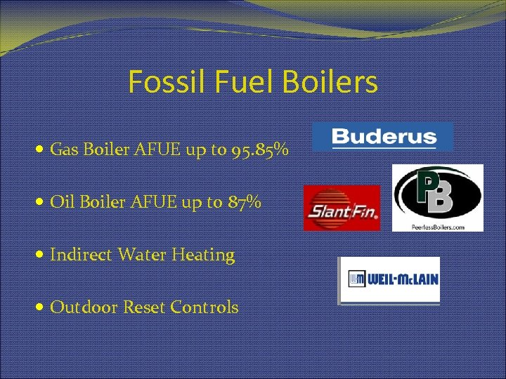 Fossil Fuel Boilers Gas Boiler AFUE up to 95. 85% Oil Boiler AFUE up