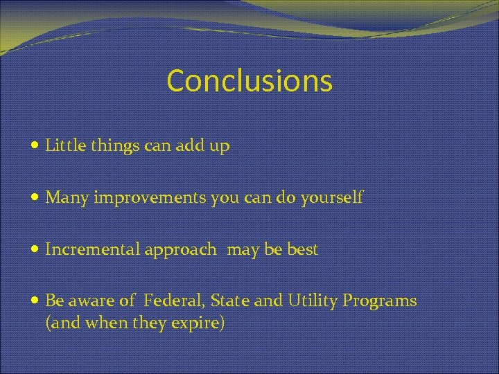 Conclusions Little things can add up Many improvements you can do yourself Incremental approach