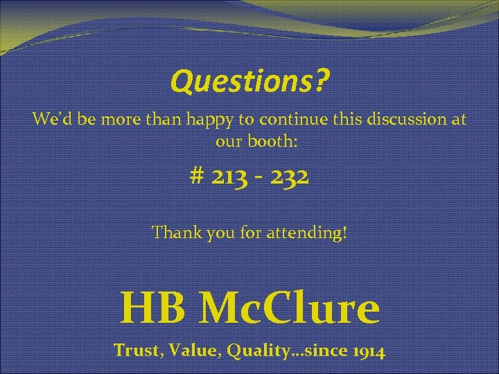 Questions? We'd be more than happy to continue this discussion at our booth: #
