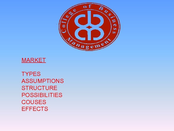 MARKET TYPES ASSUMPTIONS STRUCTURE POSSIBILITIES COUSES EFFECTS