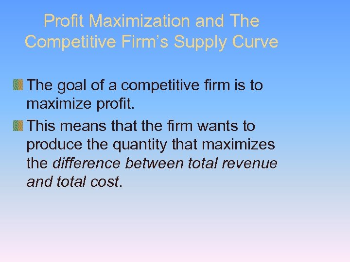 Profit Maximization and The Competitive Firm's Supply Curve The goal of a competitive firm
