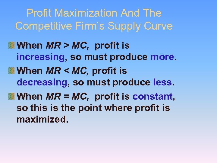 Profit Maximization And The Competitive Firm's Supply Curve When MR > MC, profit is