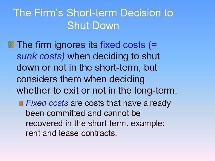 The Firm's Short-term Decision to Shut Down The firm ignores its fixed costs (=