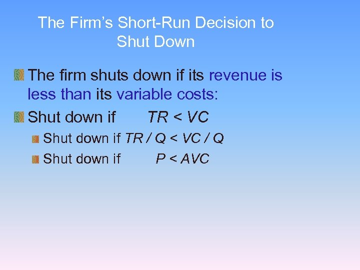 The Firm's Short-Run Decision to Shut Down The firm shuts down if its revenue