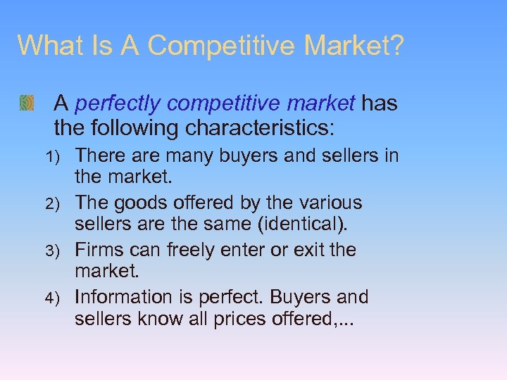 What Is A Competitive Market? A perfectly competitive market has the following characteristics: There