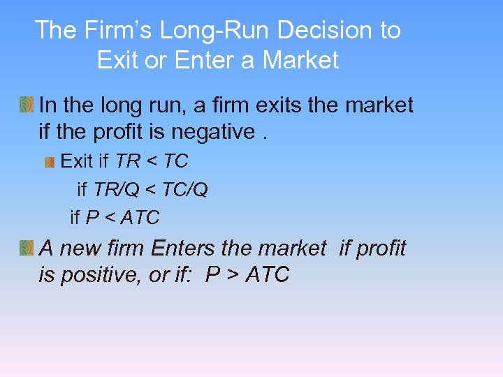 The Firm's Long-Run Decision to Exit or Enter a Market In the long run,