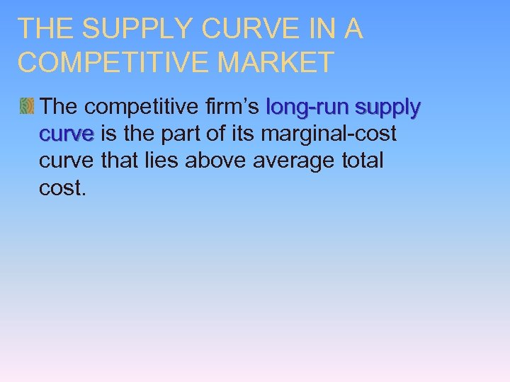 THE SUPPLY CURVE IN A COMPETITIVE MARKET The competitive firm's long-run supply curve is
