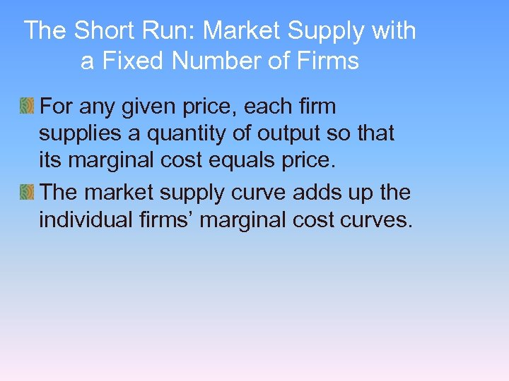 The Short Run: Market Supply with a Fixed Number of Firms For any given