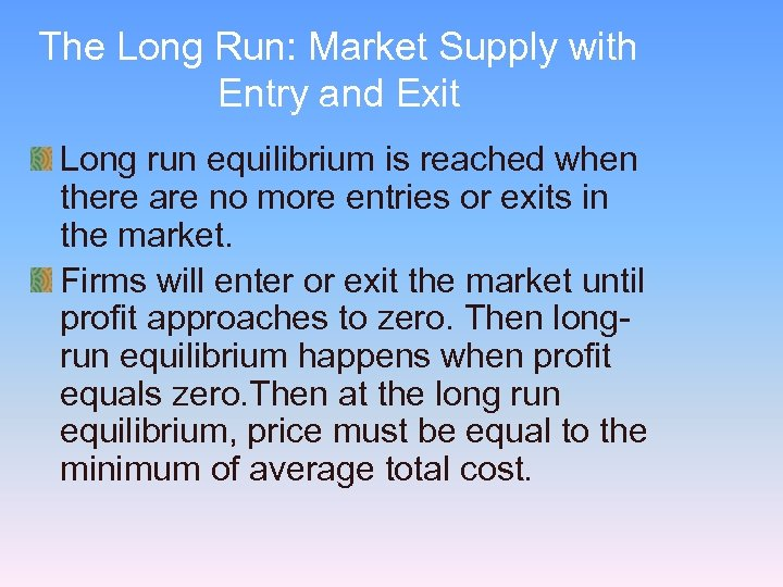 The Long Run: Market Supply with Entry and Exit Long run equilibrium is reached