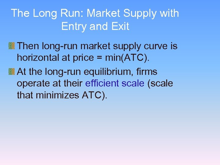The Long Run: Market Supply with Entry and Exit Then long-run market supply curve