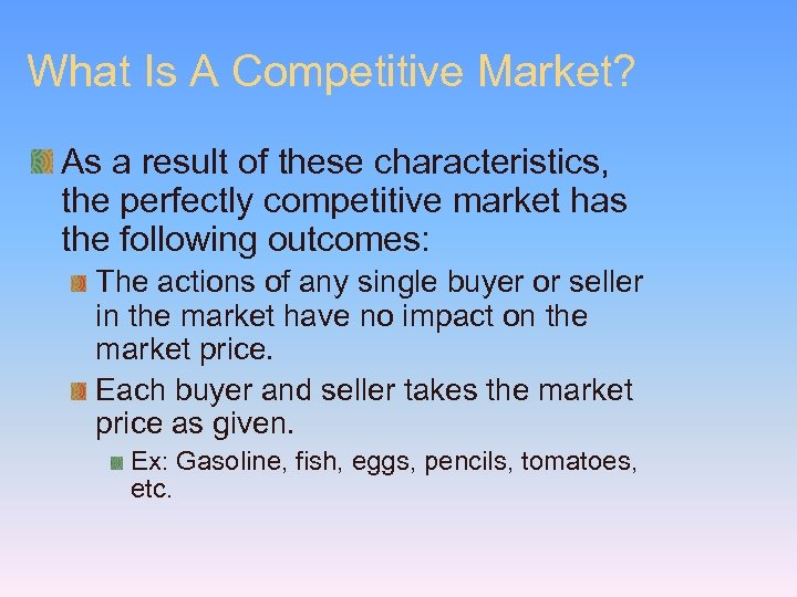 What Is A Competitive Market? As a result of these characteristics, the perfectly competitive