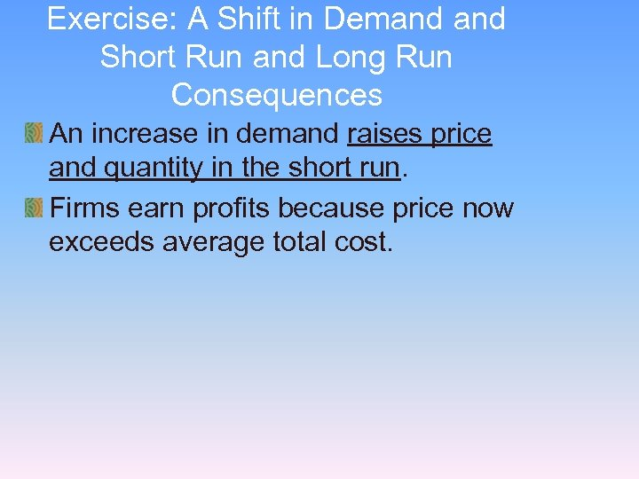 Exercise: A Shift in Demand Short Run and Long Run Consequences An increase in