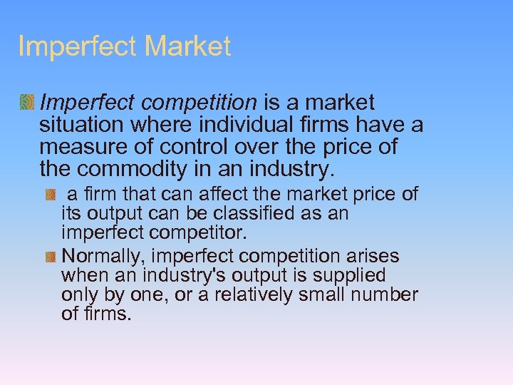 Imperfect Market Imperfect competition is a market situation where individual firms have a measure