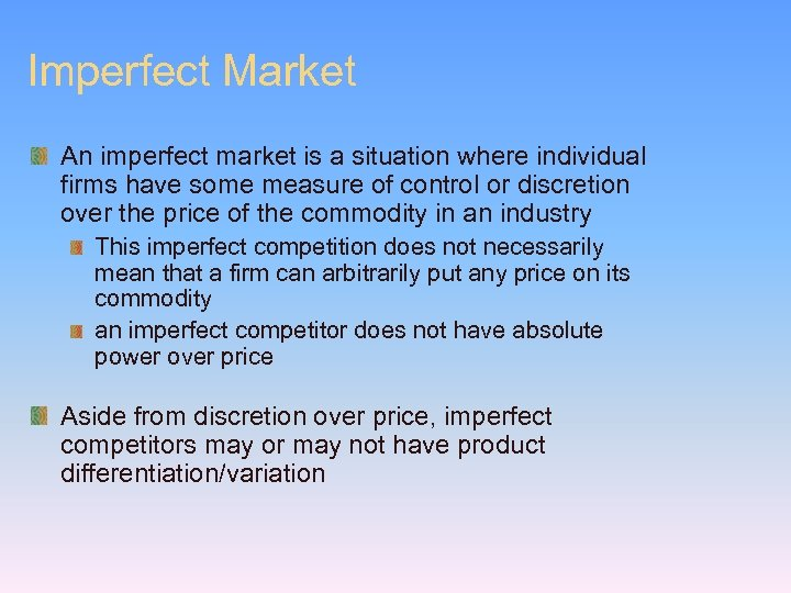 Imperfect Market An imperfect market is a situation where individual firms have some measure