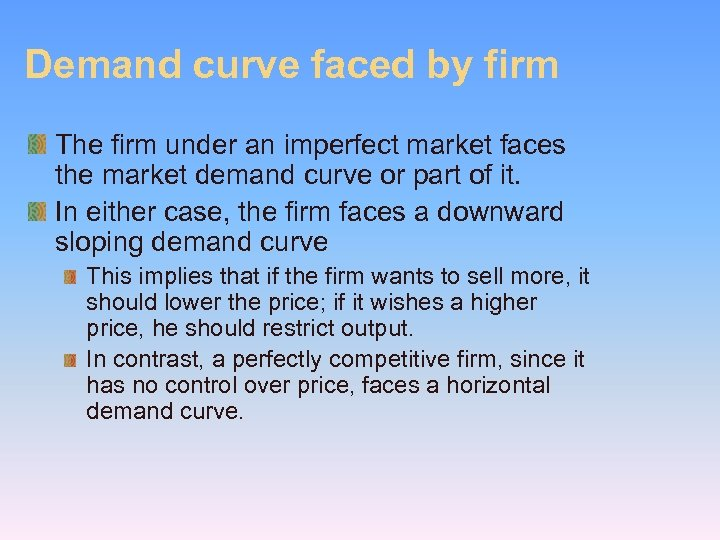 Demand curve faced by firm The firm under an imperfect market faces the market