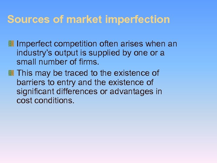 Sources of market imperfection Imperfect competition often arises when an industry's output is supplied