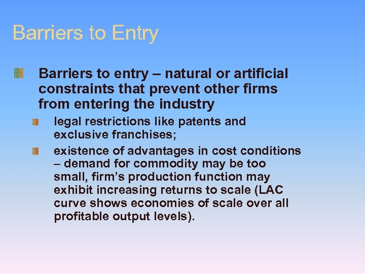 Barriers to Entry Barriers to entry – natural or artificial constraints that prevent other