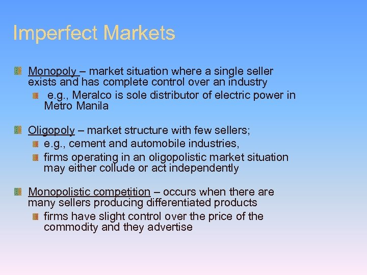 Imperfect Markets Monopoly – market situation where a single seller exists and has complete
