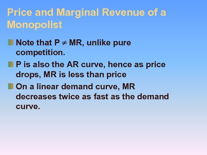 Price and Marginal Revenue of a Monopolist Note that P MR, unlike pure competition.