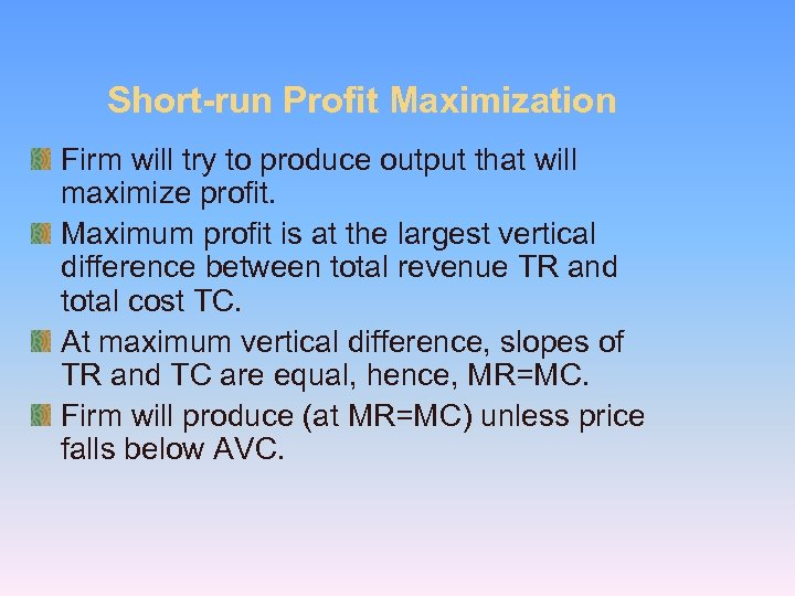 Short-run Profit Maximization Firm will try to produce output that will maximize profit. Maximum