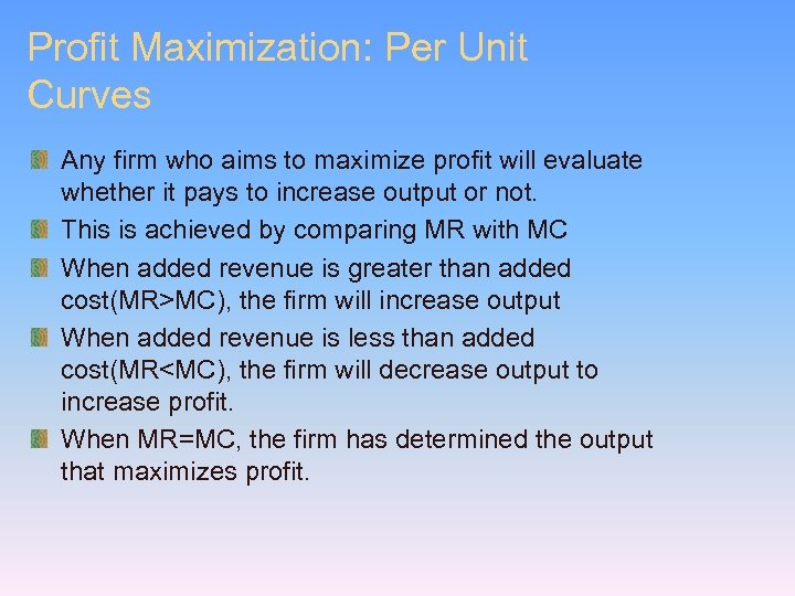 Profit Maximization: Per Unit Curves Any firm who aims to maximize profit will evaluate