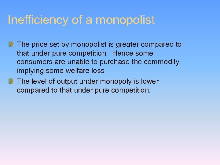 Inefficiency of a monopolist The price set by monopolist is greater compared to that