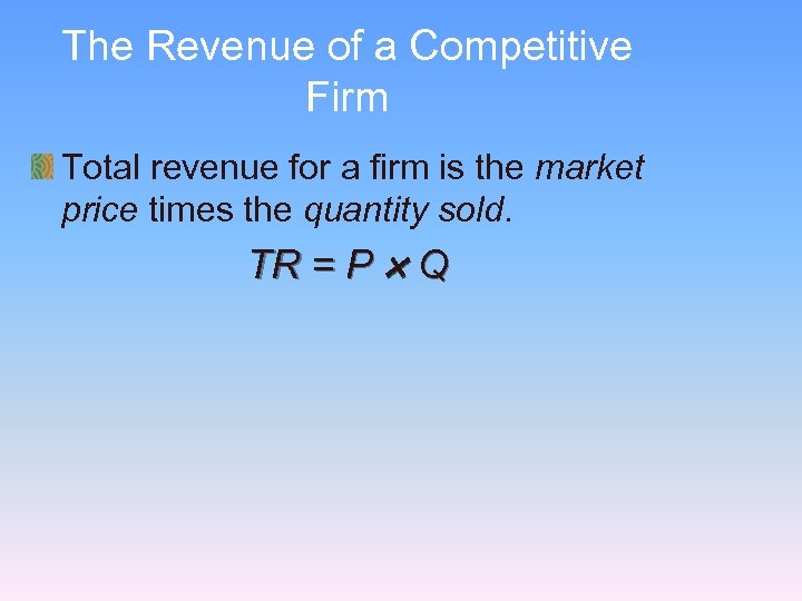 The Revenue of a Competitive Firm Total revenue for a firm is the market