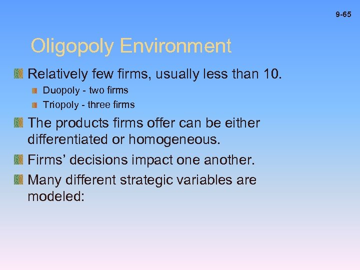 9 -65 Oligopoly Environment Relatively few firms, usually less than 10. Duopoly - two