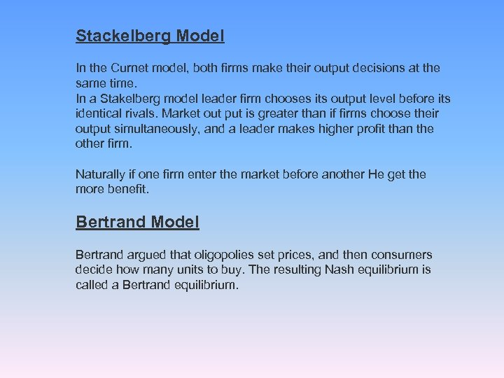 Stackelberg Model In the Curnet model, both firms make their output decisions at the