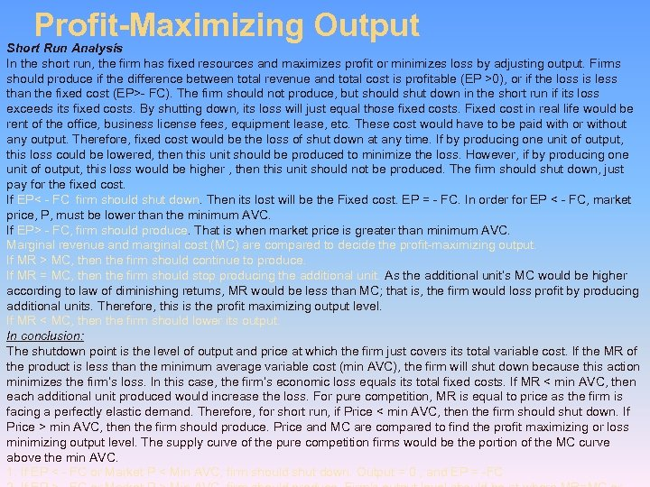 Profit-Maximizing Output Short Run Analysis In the short run, the firm has fixed resources